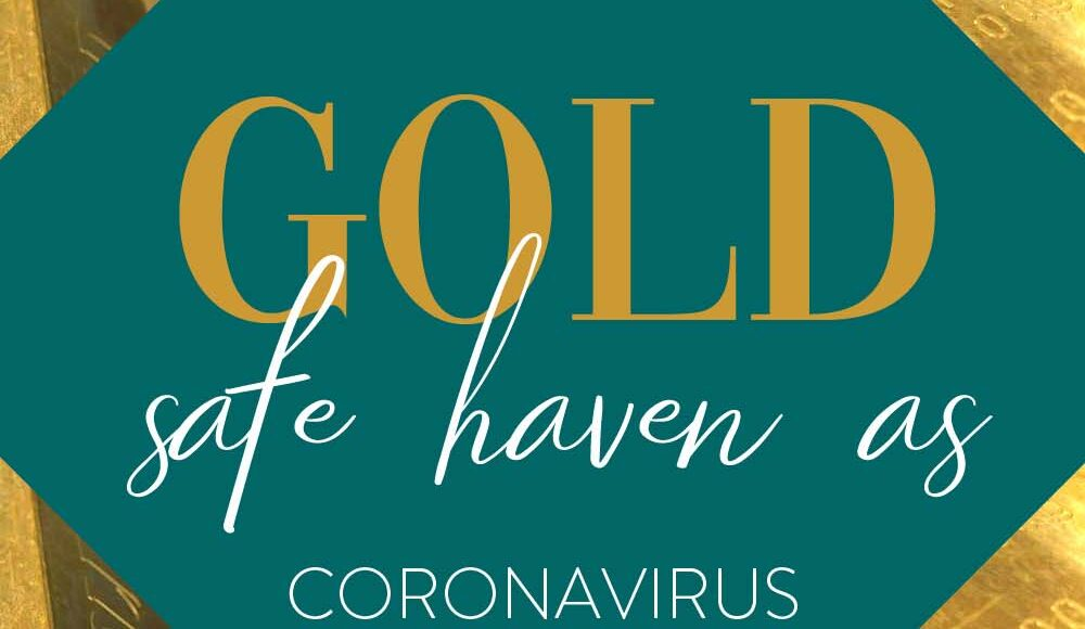 Gold Safe Haven As Coronavirus Spreads, Oil Crashes, Global Recession - Protect Your Assets Now